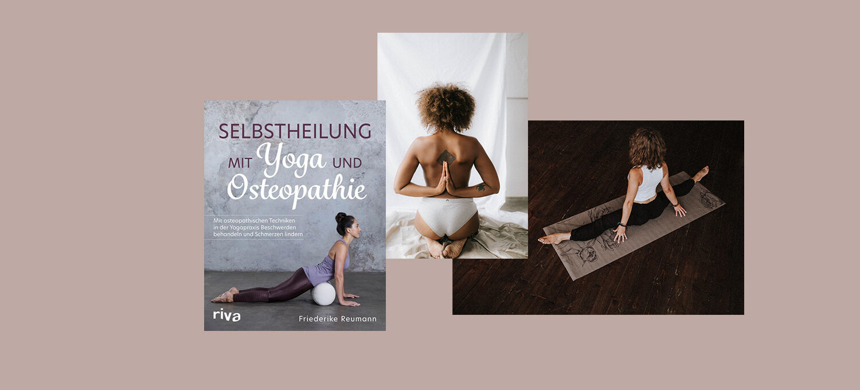 3 Bilder auf einem beigen Hintergrund. Buchtitel Selbstheilung mit Yoga und Osteopathie, eine Frau in Unterhose von Hinten, die Hand in Namaste hinter dem Rücken & eine Frau auf einer Yoga Matte mit gegrätschten Beinen